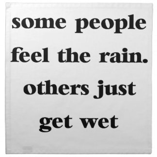 some people feel the rain others just get wet napkin