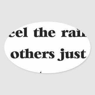 some people feel the rain others just get wet oval sticker