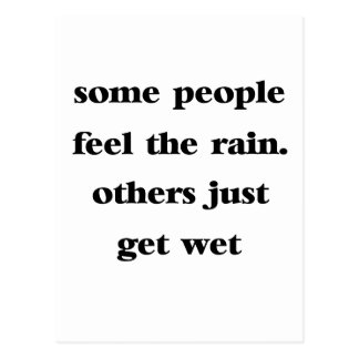 some people feel the rain others just get wet postcard