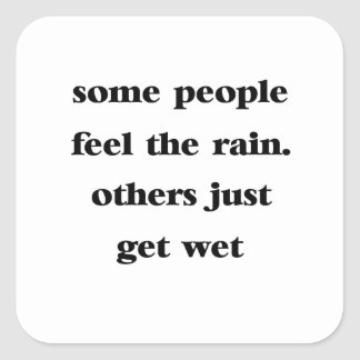 some people feel the rain others just get wet square sticker