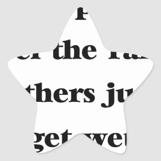some people feel the rain others just get wet star sticker