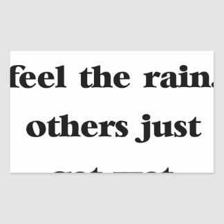 some people feel the rain others just get wet sticker