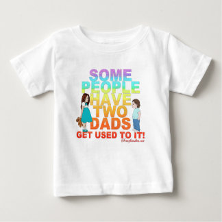 Some people have two Dads Baby T-Shirt