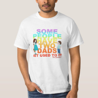 Some people have two Dads T-Shirt