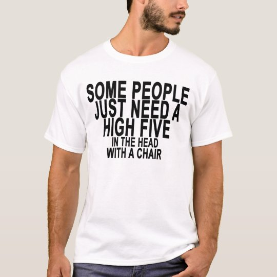 SOME PEOPLE JUST NEED A HIGH FIVE.png T-Shirt