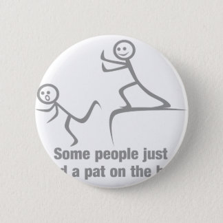 Some people just need a pat on the back 2 inch round button
