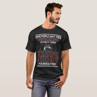 Some People Wait Their Whole Life T-Shirt
