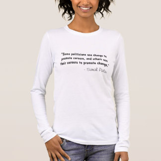 """Some politicians use change to promote careers... Long Sleeve T-Shirt"