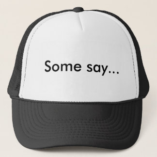 Some say... Hat