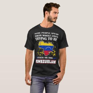 Some Spend Lives Others Born Venezuelan Country T-Shirt