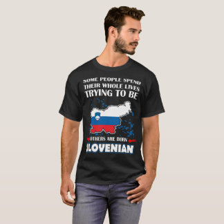 Some Spend Whole Live Other Born Slovenian Country T-Shirt