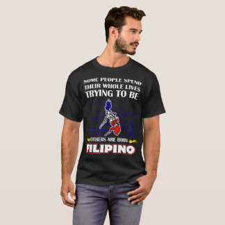 Some Spend Whole Lives Other Born Filipino Country T-Shirt