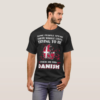 Some Spend Whole Lives Others Born Danish Country T-Shirt