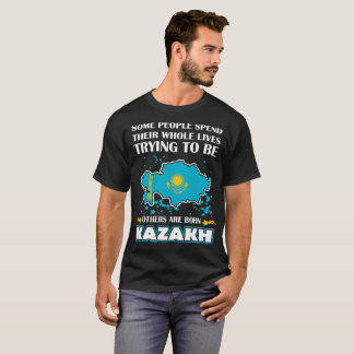 Some Spend Whole Lives Others Born Kazakh Country T-Shirt