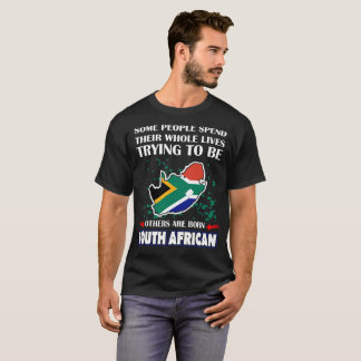 Some Spend Whole Lives Others Born South African T-Shirt