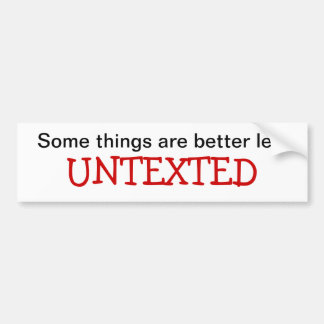 Some Things are Better Left Untexted Car Sticker Bumper Sticker