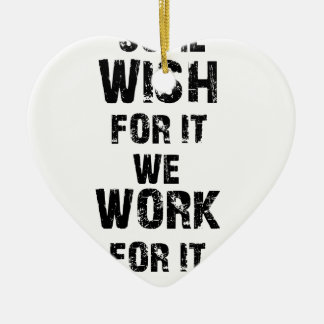 some wish for it we work for it ceramic heart ornament