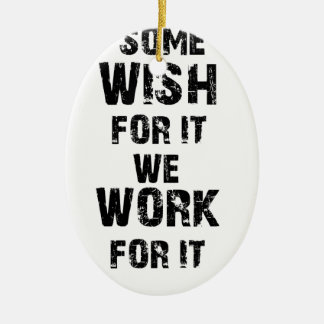some wish for it we work for it ceramic oval ornament