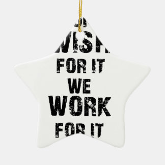 some wish for it we work for it ceramic star ornament