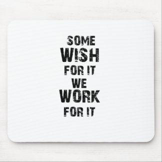 some wish for it we work for it mouse pad