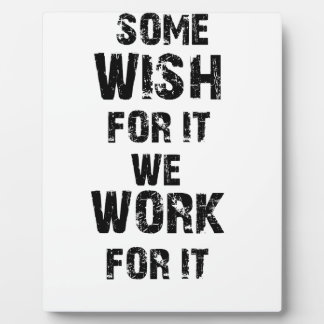 some wish for it we work for it plaque