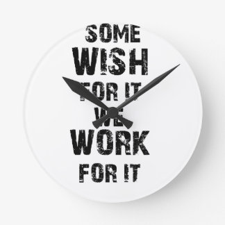 some wish for it we work for it round clock