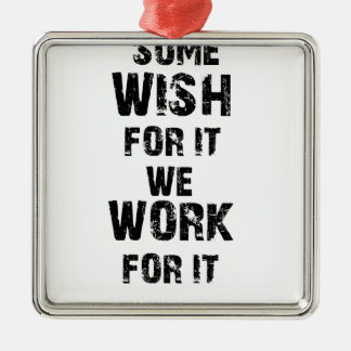 some wish for it we work for it Silver-Colored square ornament