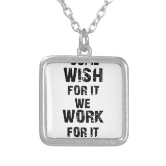 some wish for it we work for it silver plated necklace