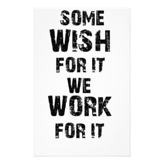 some wish for it we work for it stationery
