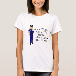 Some Women Clean Police Officer Humour T-Shirt