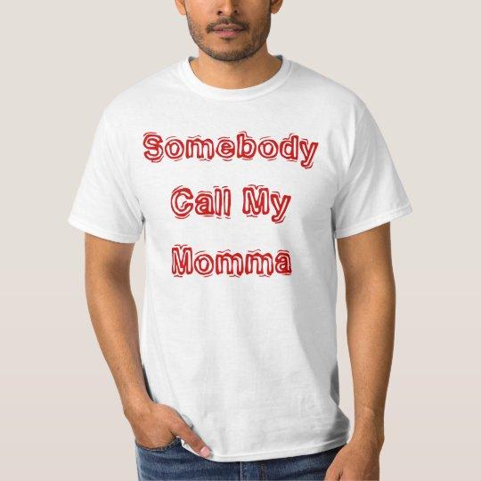 Somebody Call My Momma T-Shirt