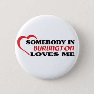 Somebody in Burlington loves me 2 Inch Round Button