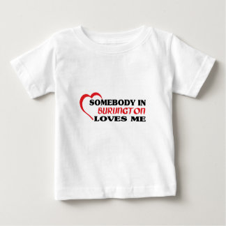 Somebody in Burlington loves me Baby T-Shirt