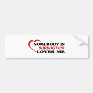 Somebody in Burlington loves me Bumper Sticker