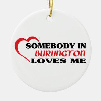 Somebody in Burlington loves me Ceramic Ornament