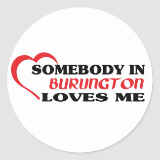 Somebody in Burlington loves me Classic Round Sticker