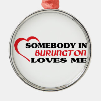 Somebody in Burlington loves me Metal Ornament