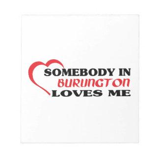 Somebody in Burlington loves me Notepad