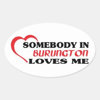Somebody in Burlington loves me Oval Sticker