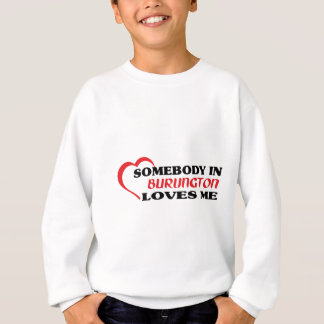 Somebody in Burlington loves me Sweatshirt