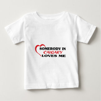 Somebody in Calgary loves me Baby T-Shirt