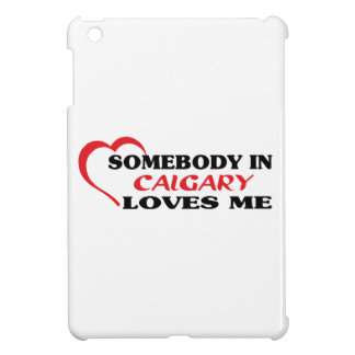 Somebody in Calgary loves me Cover For The iPad Mini