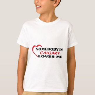 Somebody in Calgary loves me T-Shirt