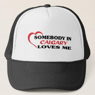 Somebody in Calgary loves me Trucker Hat
