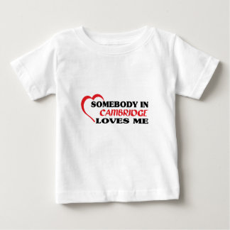 Somebody in Cambridge loves me Baby T-Shirt