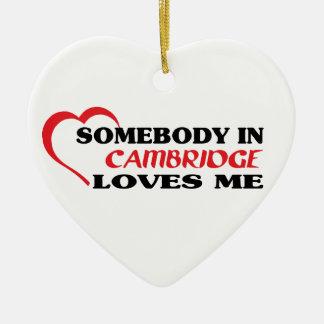 Somebody in Cambridge loves me Ceramic Ornament
