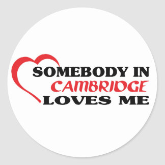 Somebody in Cambridge loves me Classic Round Sticker