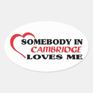 Somebody in Cambridge loves me Oval Sticker