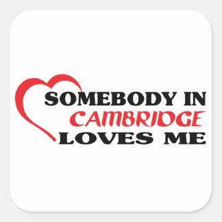 Somebody in Cambridge loves me Square Sticker