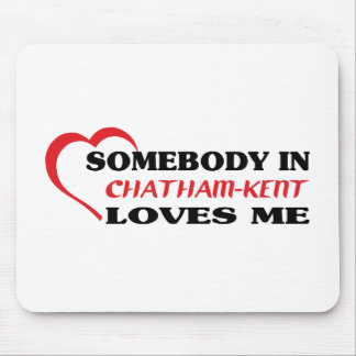 Somebody in Chatham-Kent loves me Mouse Pad